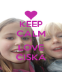 KEEP CALM I LOVE CISKA - Personalised Poster A4 size