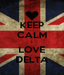 KEEP CALM I LOVE DELTA - Personalised Poster A4 size