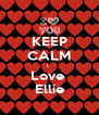 KEEP CALM I  Love  Ellie - Personalised Poster A4 size