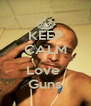 KEEP CALM I  Love  Guns - Personalised Poster A4 size