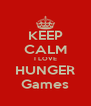 KEEP CALM I LOVE HUNGER Games - Personalised Poster A4 size