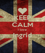KEEP CALM I love Ingrid  - Personalised Poster A4 size