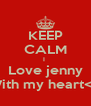 KEEP CALM I  Love jenny With my heart<3 - Personalised Poster A4 size
