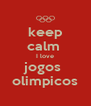 keep calm  I love jogos  olimpicos - Personalised Poster A4 size
