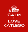 KEEP CALM I LOVE KATLEGO - Personalised Poster A4 size