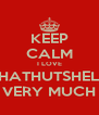 KEEP CALM I LOVE KHATHUTSHELO VERY MUCH - Personalised Poster A4 size