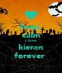 keep  calm i love kieran forever  - Personalised Poster A4 size