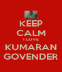 KEEP CALM I LOVE KUMARAN GOVENDER - Personalised Poster A4 size