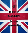 KEEP CALM  i love manisha - Personalised Poster A4 size