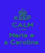 KEEP CALM I Love  Maria e  a Carolina  - Personalised Poster A4 size