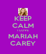 KEEP CALM I LOVE MARIAH CAREY - Personalised Poster A4 size