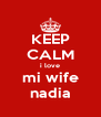 KEEP CALM i love mi wife nadia - Personalised Poster A4 size