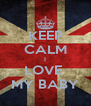 KEEP CALM I LOVE  MY BABY - Personalised Poster A4 size