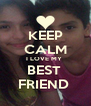 KEEP CALM I LOVE MY  BEST  FRIEND  - Personalised Poster A4 size