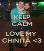 KEEP CALM I LOVE MY  CHINITA <3 - Personalised Poster A4 size