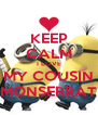 KEEP CALM I LOVE MY COUSIN MONSERRAT - Personalised Poster A4 size