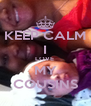 KEEP CALM I LOVE  MY COUSINS - Personalised Poster A4 size