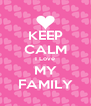 KEEP CALM I Love MY FAMILY - Personalised Poster A4 size