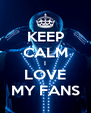 KEEP CALM I LOVE MY FANS - Personalised Poster A4 size