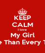 KEEP CALM I love My Girl More Than Every Thing - Personalised Poster A4 size