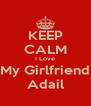 KEEP CALM I Love My Girlfriend Adail - Personalised Poster A4 size