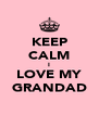 KEEP CALM I LOVE MY GRANDAD - Personalised Poster A4 size