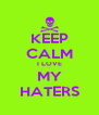 KEEP CALM I LOVE MY HATERS - Personalised Poster A4 size