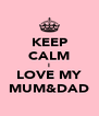 KEEP CALM I LOVE MY MUM&DAD - Personalised Poster A4 size