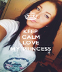 KEEP CALM I LOVE MY PRINCESS - Personalised Poster A4 size