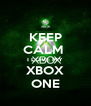 KEEP CALM  I LOVE MY XBOX ONE - Personalised Poster A4 size