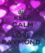 KEEP CALM   I LOVE  RAYMOND  - Personalised Poster A4 size