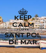 KEEP CALM I LOVE SANT POL DE MAR - Personalised Poster A4 size