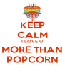 KEEP CALM I LOVE U MORE THAN POPCORN - Personalised Poster A4 size