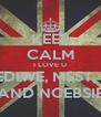 KEEP CALM I LOVE U NCEDIWE, MSST, GILI AND NCEBSIE - Personalised Poster A4 size