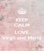 KEEP CALM I LOVE Virgil and Maria - Personalised Poster A4 size