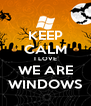 KEEP CALM I LOVE WE ARE WINDOWS - Personalised Poster A4 size