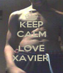 KEEP CALM I LOVE XAVIER  - Personalised Poster A4 size