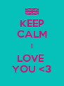 KEEP CALM I LOVE  YOU <3 - Personalised Poster A4 size