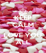 KEEP CALM I LOVE YOU ALL - Personalised Poster A4 size