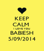 KEEP CALM  I LOVE YOU BABIESH 5/09/2014 - Personalised Poster A4 size