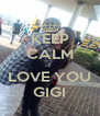KEEP CALM I LOVE YOU GIGI - Personalised Poster A4 size