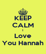 KEEP CALM I Love You Hannah - Personalised Poster A4 size