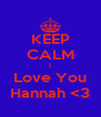KEEP CALM I Love You Hannah <3 - Personalised Poster A4 size