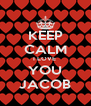 KEEP CALM I LOVE  YOU JACOB - Personalised Poster A4 size