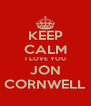 KEEP CALM I LOVE YOU JON CORNWELL - Personalised Poster A4 size