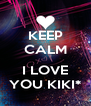 KEEP CALM  I LOVE YOU KIKI* - Personalised Poster A4 size