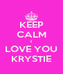 KEEP CALM I LOVE YOU KRYSTIE - Personalised Poster A4 size