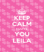 KEEP CALM I LOVE YOU LEILA - Personalised Poster A4 size