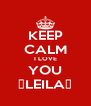 KEEP CALM I LOVE YOU ♕LEILA♡ - Personalised Poster A4 size
