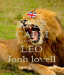 KEEP CALM I LOVE YOU LEO Jonh lovell - Personalised Poster A4 size